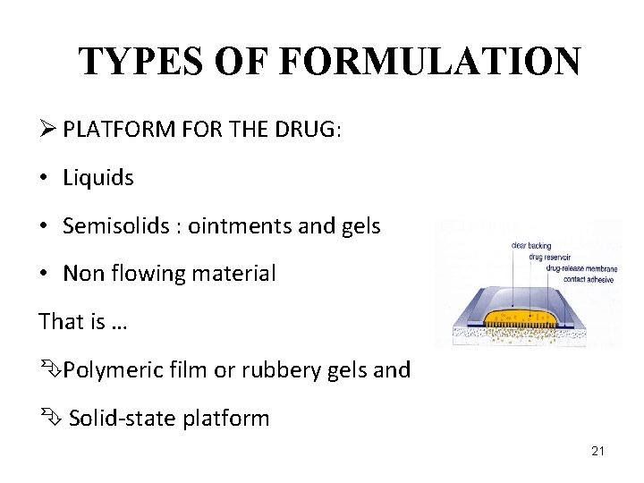 TYPES OF FORMULATION Ø PLATFORM FOR THE DRUG: • Liquids • Semisolids : ointments