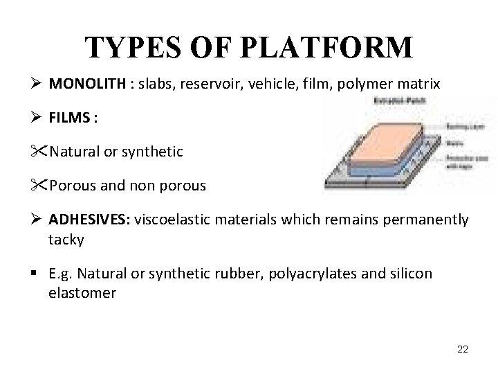 TYPES OF PLATFORM Ø MONOLITH : slabs, reservoir, vehicle, film, polymer matrix Ø FILMS