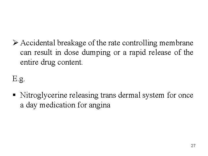 Ø Accidental breakage of the rate controlling membrane can result in dose dumping or