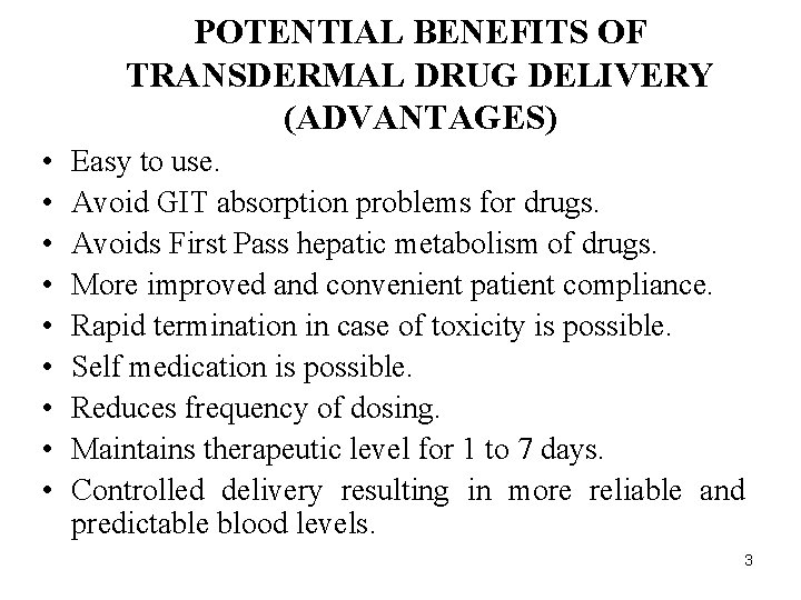 POTENTIAL BENEFITS OF TRANSDERMAL DRUG DELIVERY (ADVANTAGES) • • • Easy to use. Avoid