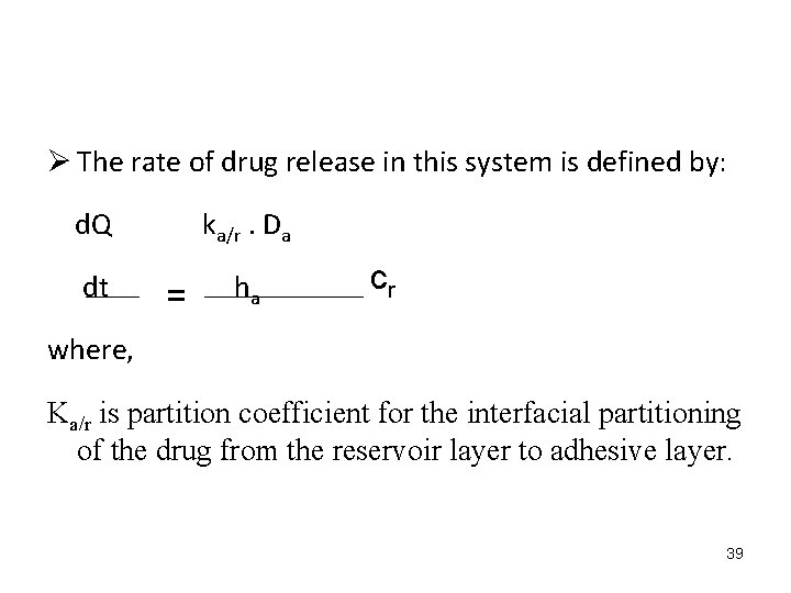 Ø The rate of drug release in this system is defined by: d. Q