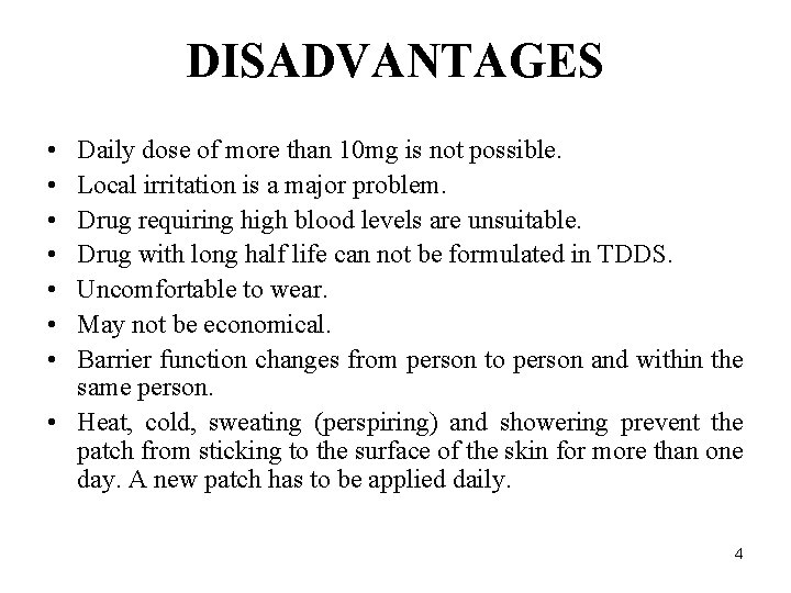 DISADVANTAGES • • Daily dose of more than 10 mg is not possible. Local