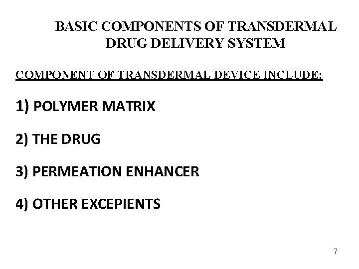 BASIC COMPONENTS OF TRANSDERMAL DRUG DELIVERY SYSTEM COMPONENT OF TRANSDERMAL DEVICE INCLUDE: 1) POLYMER