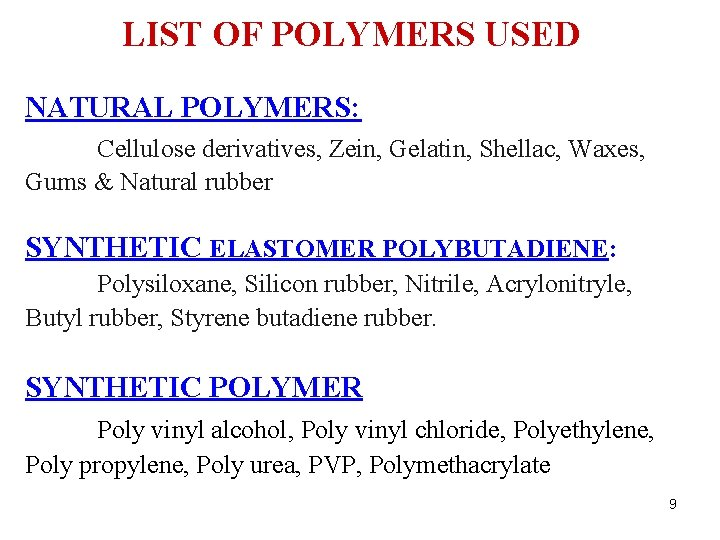 LIST OF POLYMERS USED NATURAL POLYMERS: Cellulose derivatives, Zein, Gelatin, Shellac, Waxes, Gums &