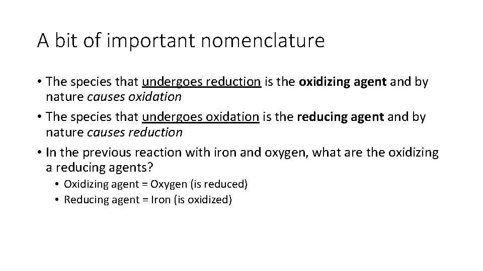 A bit of important nomenclature • The species that undergoes reduction is the oxidizing