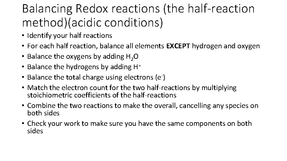 Balancing Redox reactions (the half-reaction method)(acidic conditions) Identify your half reactions For each half