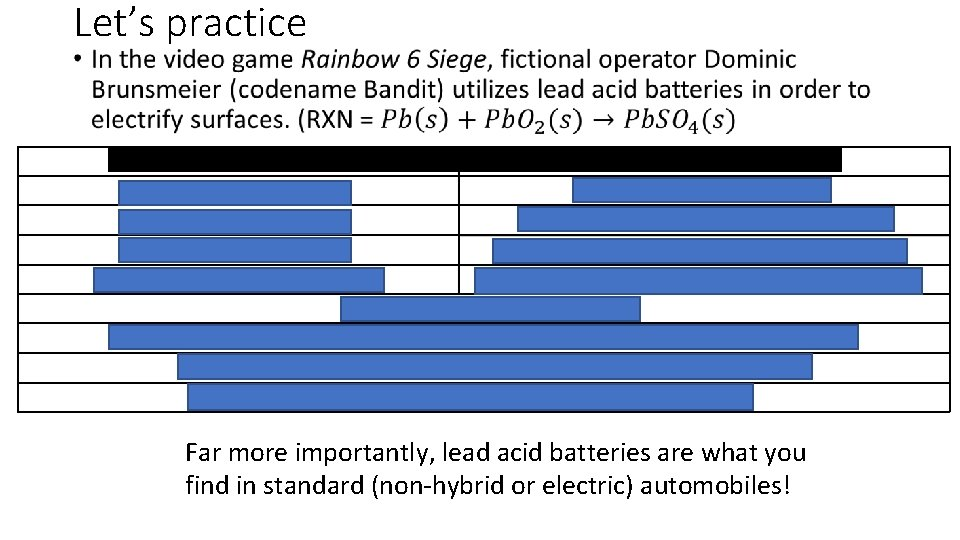 Let's practice • Combine your balanced half reactions! Far more importantly, lead acid batteries
