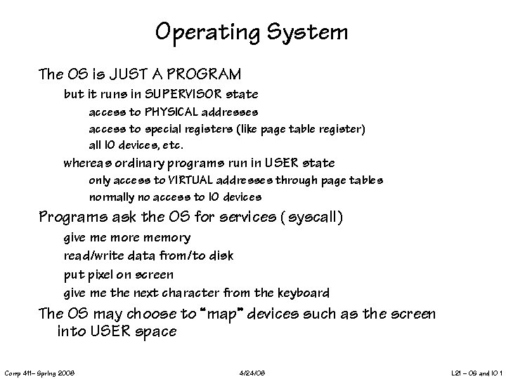 Operating System The OS is JUST A PROGRAM but it runs in SUPERVISOR state