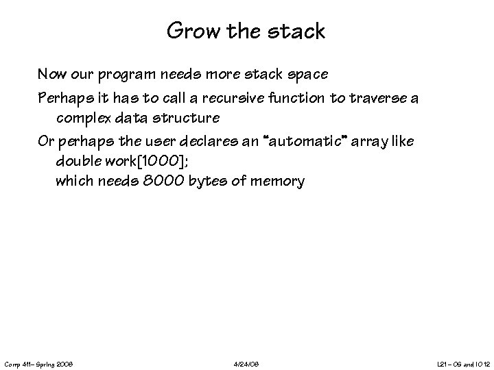 Grow the stack Now our program needs more stack space Perhaps it has to