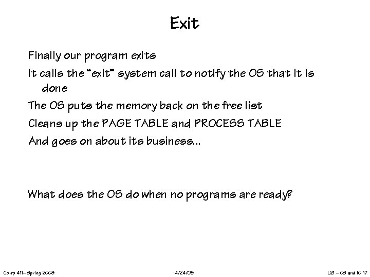 """Exit Finally our program exits It calls the """"exit"""" system call to notify the"""