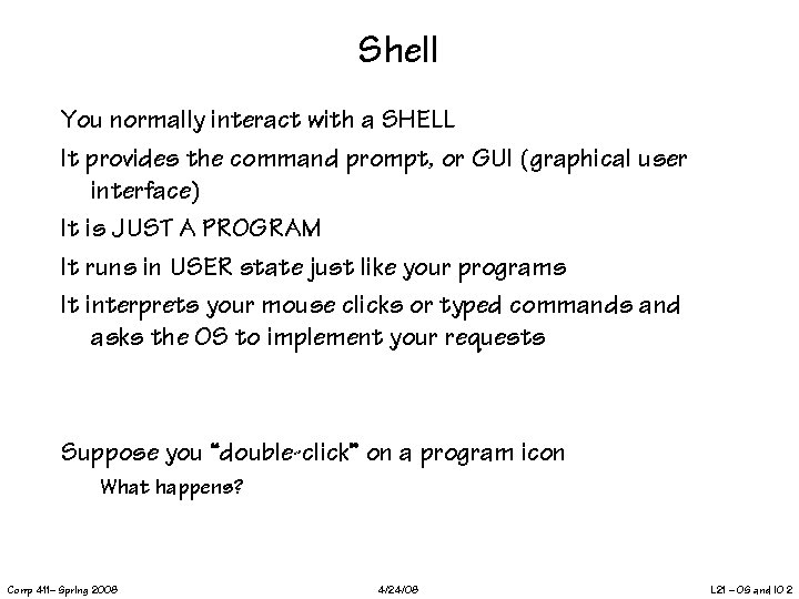 Shell You normally interact with a SHELL It provides the command prompt, or GUI