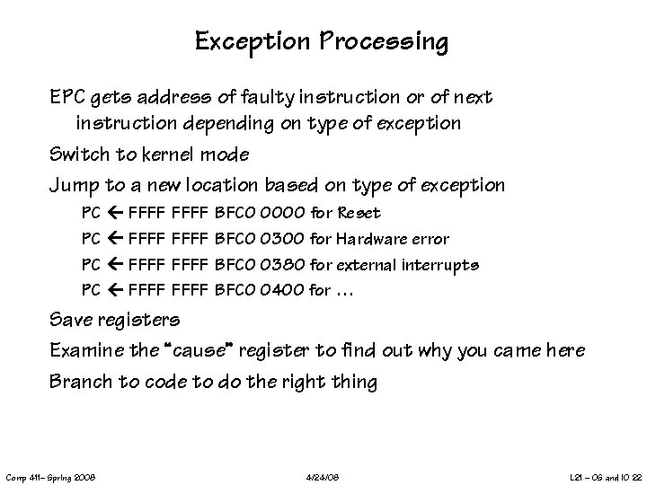 Exception Processing EPC gets address of faulty instruction or of next instruction depending on