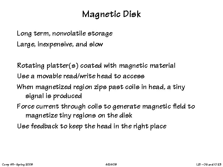 Magnetic Disk Long term, nonvolatile storage Large, inexpensive, and slow Rotating platter(s) coated with