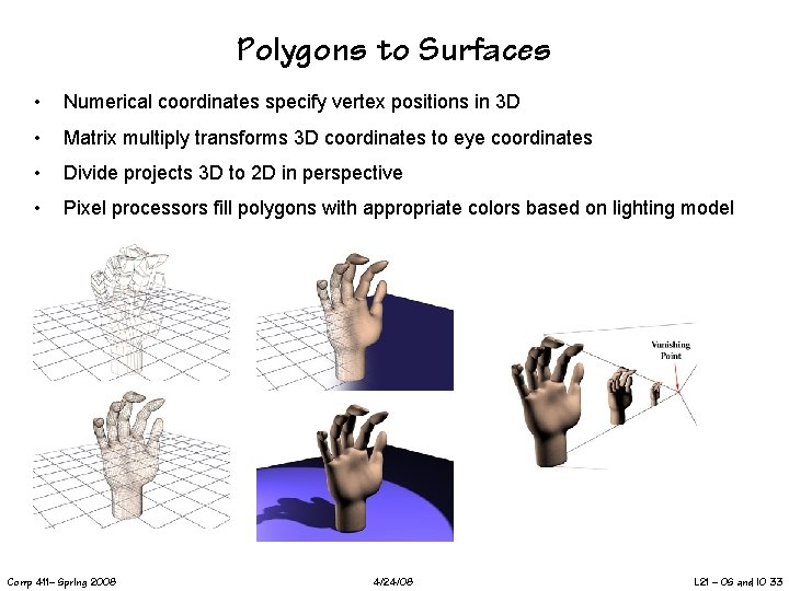 Polygons to Surfaces • Numerical coordinates specify vertex positions in 3 D • Matrix