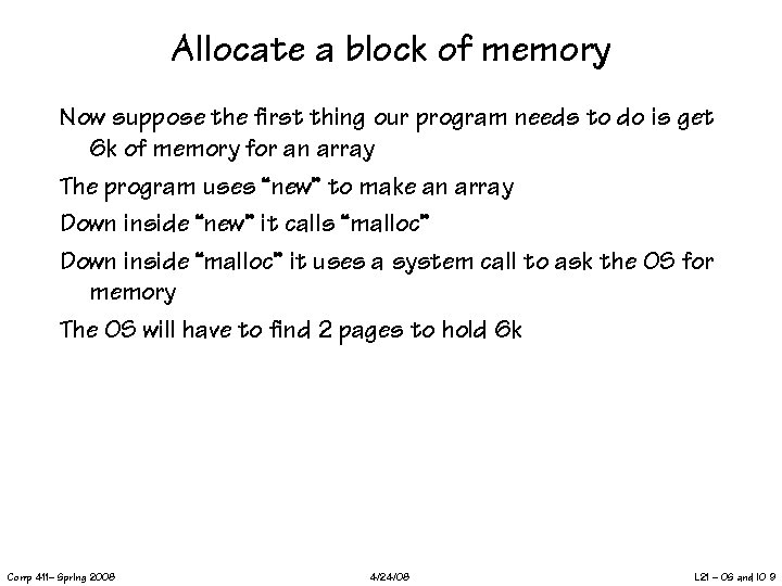 Allocate a block of memory Now suppose the first thing our program needs to