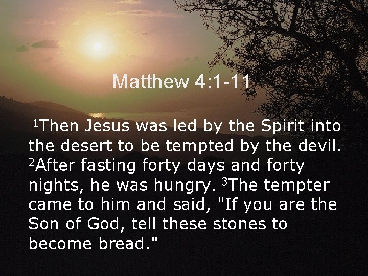 Matthew 4: 1 -11 1 Then Jesus was led by the Spirit into the