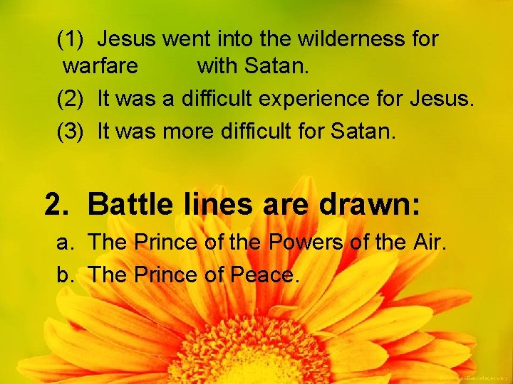 (1) Jesus went into the wilderness for warfare with Satan. (2) It was a