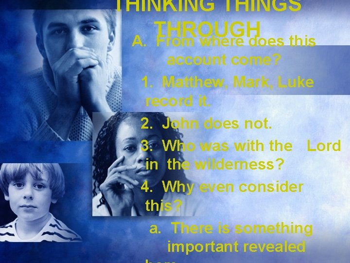 THINKING THINGS THROUGH A. From where does this account come? 1. Matthew, Mark, Luke