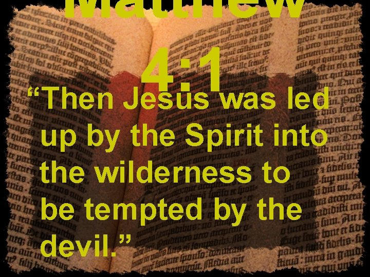 """Matthew 4: 1 """"Then Jesus was led up by the Spirit into the wilderness"""