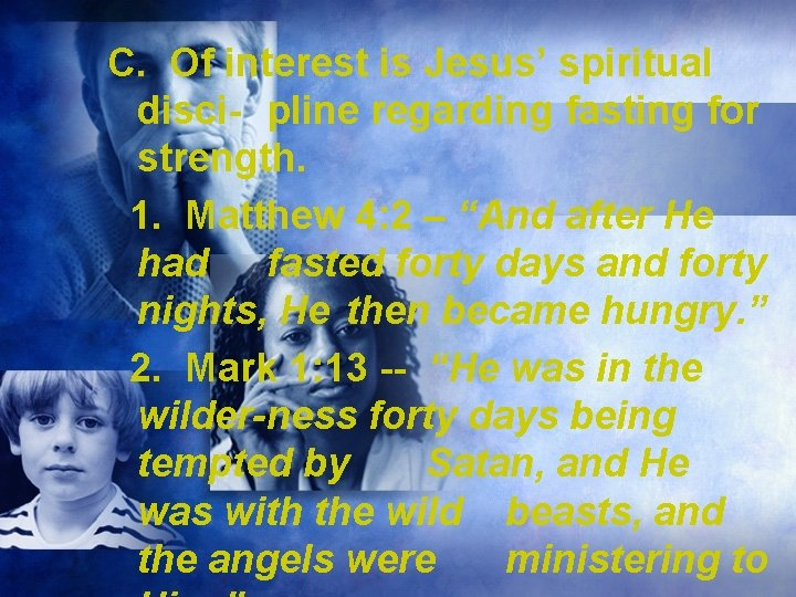 C. Of interest is Jesus' spiritual disci- pline regarding fasting for strength. 1. Matthew