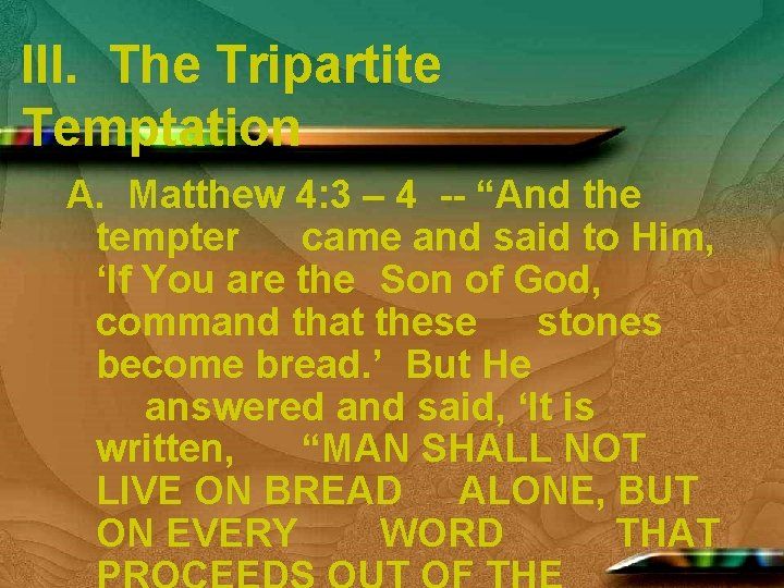 """III. The Tripartite Temptation A. Matthew 4: 3 – 4 -- """"And the tempter"""