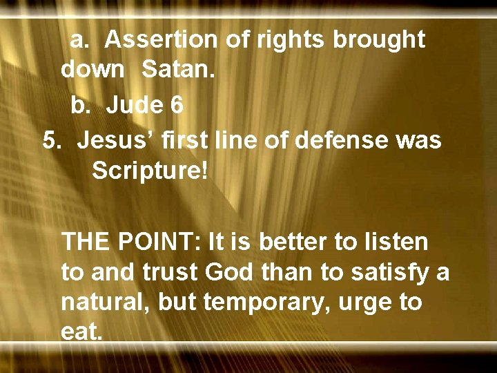 a. Assertion of rights brought down Satan. b. Jude 6 5. Jesus' first line