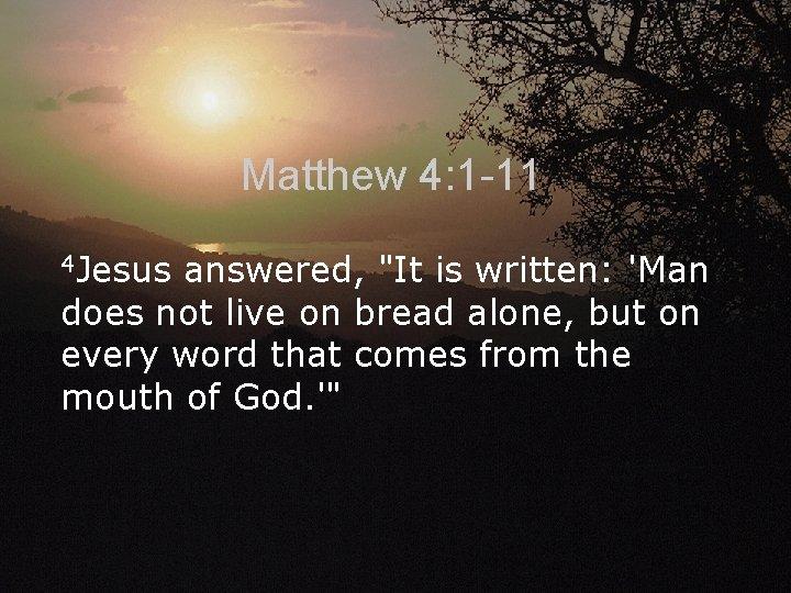 Matthew 4: 1 -11 4 Jesus answered,