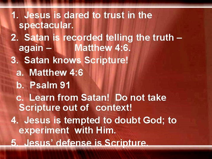 1. Jesus is dared to trust in the spectacular. 2. Satan is recorded telling