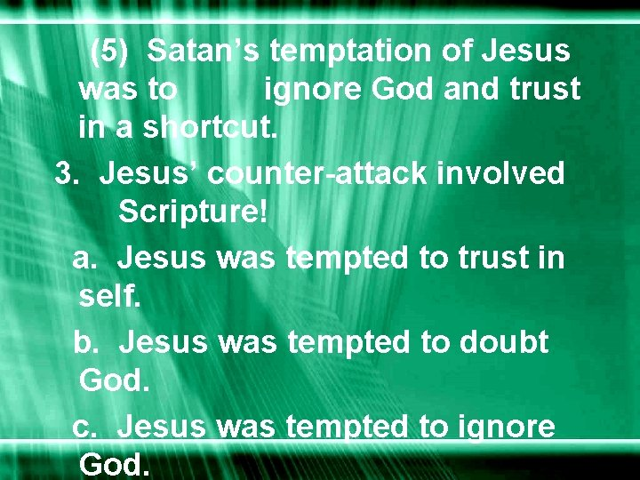 (5) Satan's temptation of Jesus was to ignore God and trust in a shortcut.