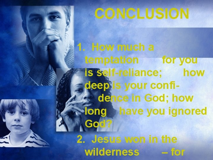 CONCLUSION 1. How much a temptation for you is self-reliance; how deep is your