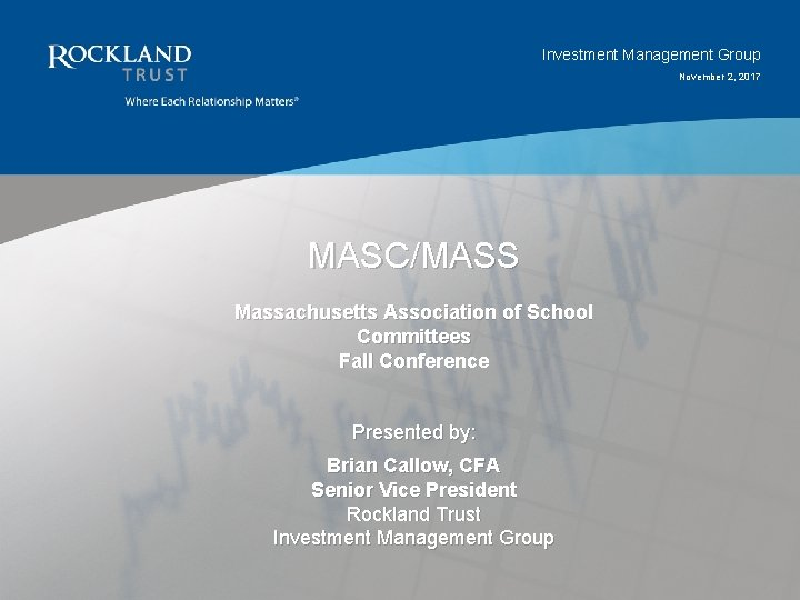 Investment Management Group November 2, 2017 MASC/MASS Massachusetts Association of School Committees Fall Conference