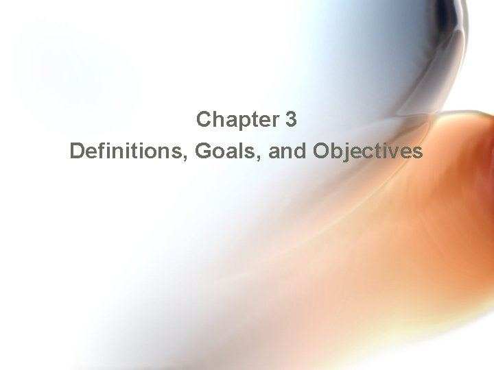 Chapter 3 Definitions, Goals, and Objectives