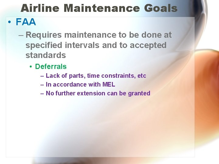 Airline Maintenance Goals • FAA – Requires maintenance to be done at specified intervals