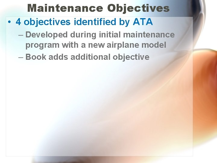 Maintenance Objectives • 4 objectives identified by ATA – Developed during initial maintenance program