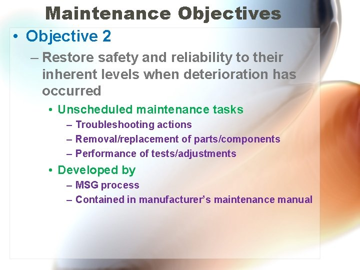 Maintenance Objectives • Objective 2 – Restore safety and reliability to their inherent levels
