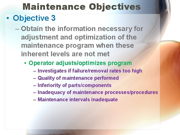 Maintenance Objectives • Objective 3 – Obtain the information necessary for adjustment and optimization