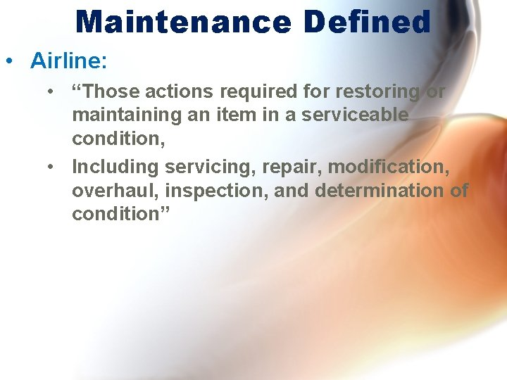 "Maintenance Defined • Airline: • ""Those actions required for restoring or maintaining an item"