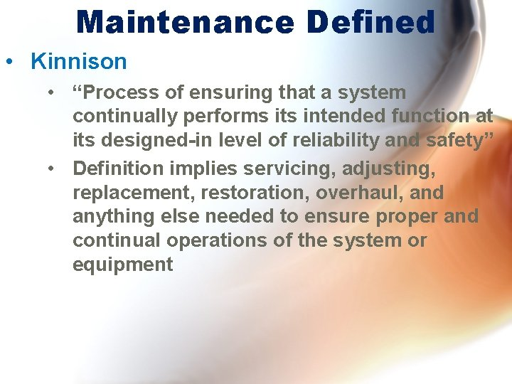 "Maintenance Defined • Kinnison • ""Process of ensuring that a system continually performs its"