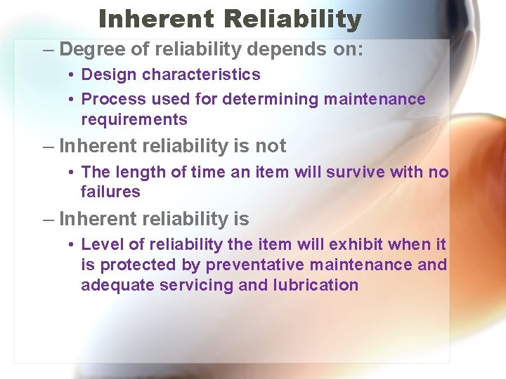Inherent Reliability – Degree of reliability depends on: • Design characteristics • Process used