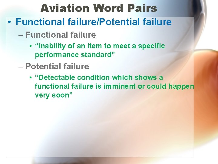 "Aviation Word Pairs • Functional failure/Potential failure – Functional failure • ""Inability of an"