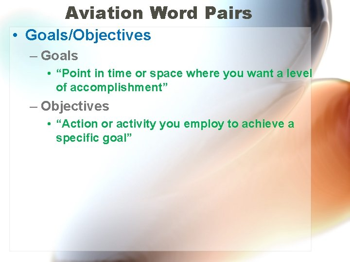 "Aviation Word Pairs • Goals/Objectives – Goals • ""Point in time or space where"