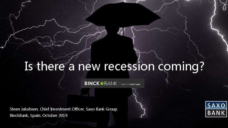 Is there a new recession coming? . Steen Jakobsen, Chief Investment Officer, Saxo Bank