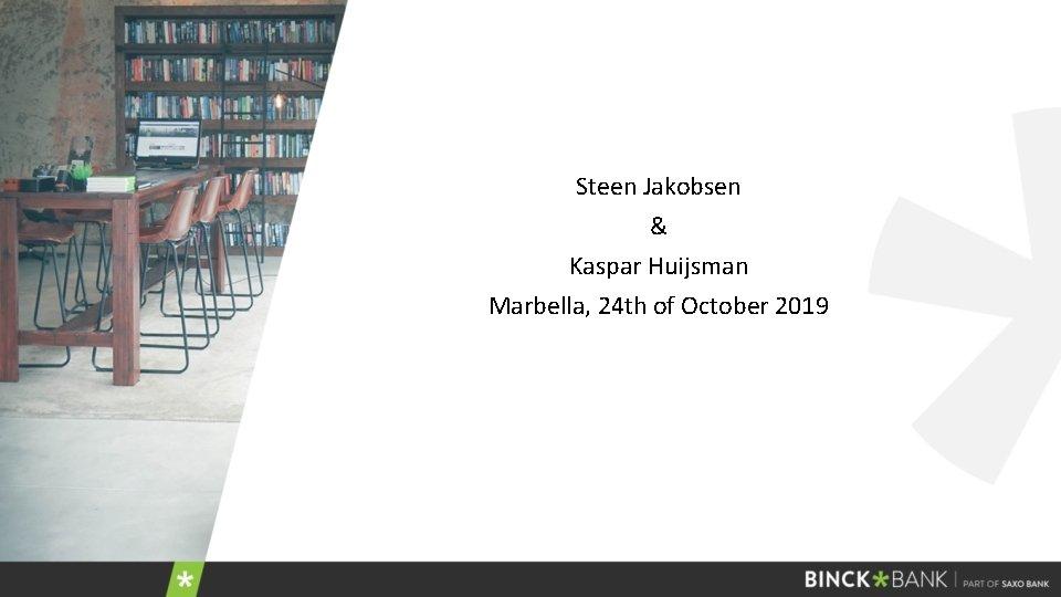 Steen Jakobsen & Kaspar Huijsman Marbella, 24 th of October 2019