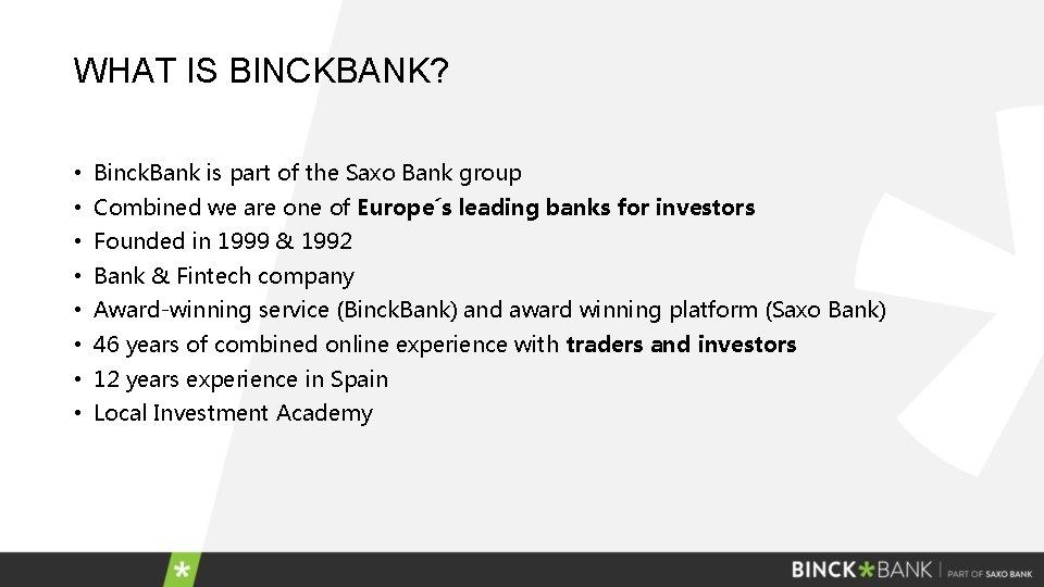 WHAT IS BINCKBANK? • Binck. Bank is part of the Saxo Bank group •