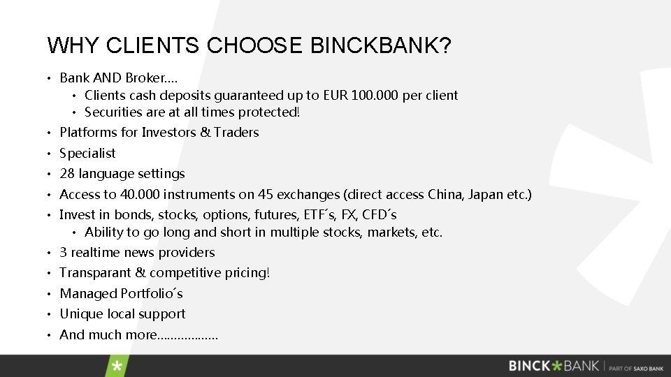 WHY CLIENTS CHOOSE BINCKBANK? • Bank AND Broker…. • Clients cash deposits guaranteed up