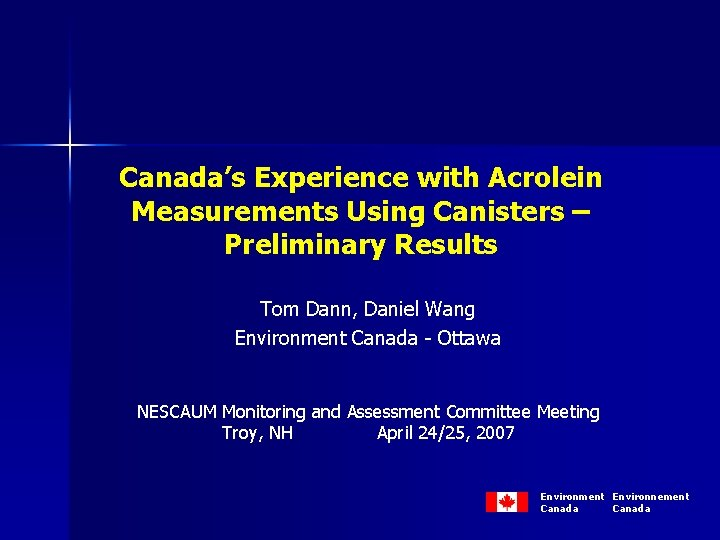 Canada's Experience with Acrolein Measurements Using Canisters – Preliminary Results Tom Dann, Daniel Wang