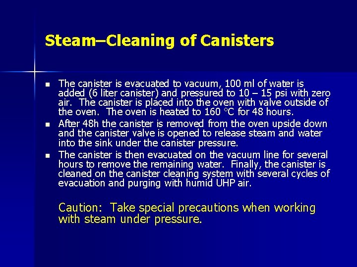 Steam–Cleaning of Canisters n n n The canister is evacuated to vacuum, 100 ml