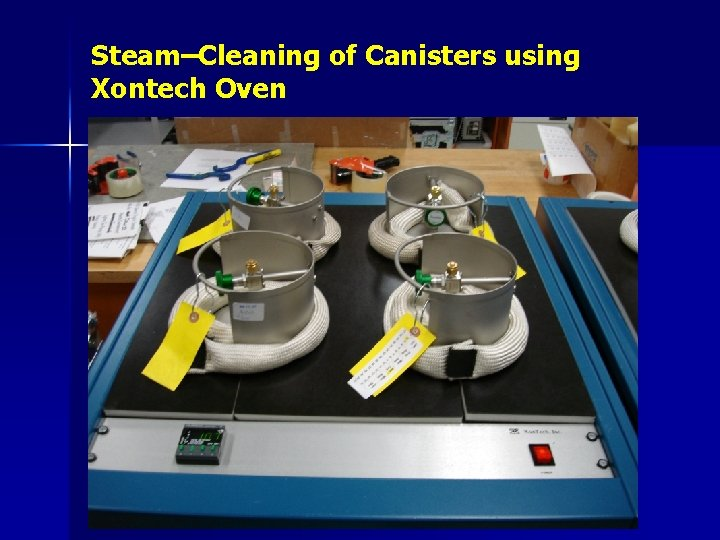 Steam–Cleaning of Canisters using Xontech Oven