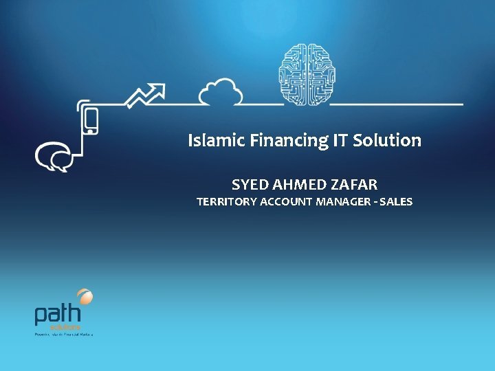 Islamic Financing IT Solution SYED AHMED ZAFAR TERRITORY ACCOUNT MANAGER - SALES Private‐Restricted Copyright