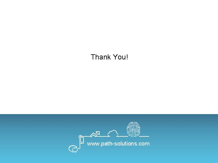 Thank You! www. path-solutions. com Private‐Restricted Copyright © 2017 Path Solutions